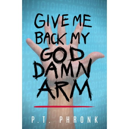 Give Me Back My God Damn Arm - eBook (O Give Me Back My Prophet Dear)