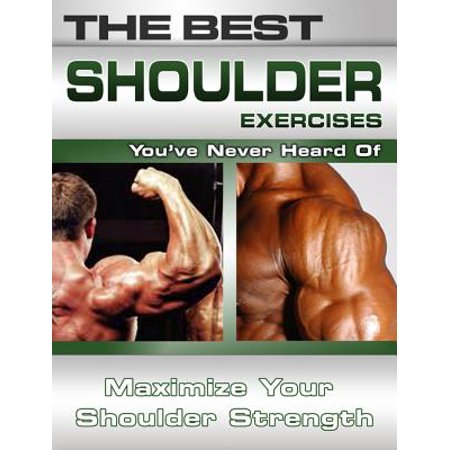 The Best Shoulder Exercises You've Never Heard Of: Maximize Your Shoulder Strength -