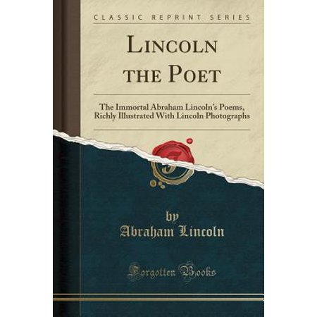 Lincoln the Poet : The Immortal Abraham Lincoln