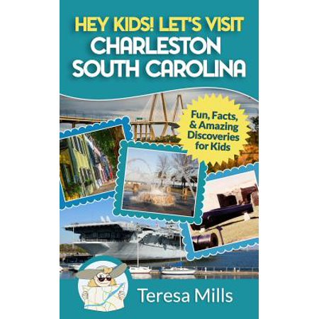 Hey Kids! Let's Visit Charleston South Carolina : Fun, Facts and Amazing Discoveries for
