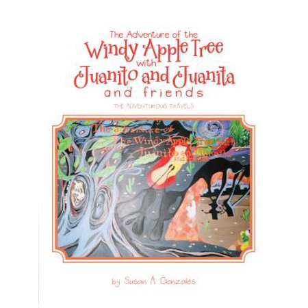 The Adventure of the Windy Apple Tree with Juanito and Juanita and Friends -