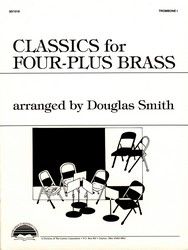 Classics for Four-Plus Brass Trombone 1 Douglas Smith SongBook 301018 by