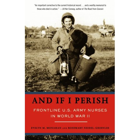 And If I Perish : Frontline U.S. Army Nurses in World War
