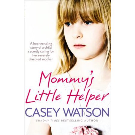 Am Mothers Helper (Mommy's Little Helper: The Heartrending True Story of a Young Girl Secretly Caring for Her Severely Disabled)