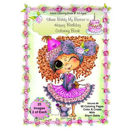 Sherri Baldy My-Besties Birthday Coloring Book : Sherri Baldy My-Besties Birthday Coloring Book for Adults and All Ages: Now Sherri Baldy's Fan Favorite Birthday Besties Are Available as a Coloring