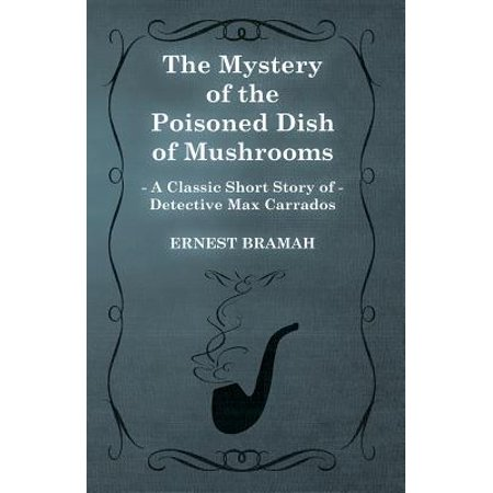 The Mystery of the Poisoned Dish of Mushrooms (A Classic Short Story of Detective Max Carrados) - eBook