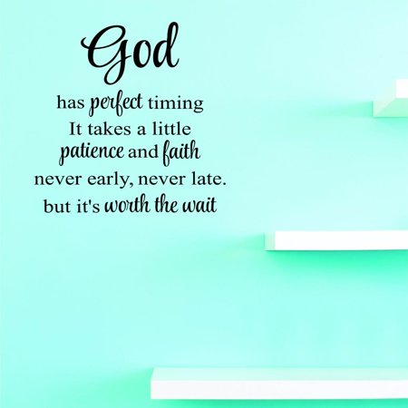 Top Selling Decals God Has Perfect Timing, It Takes A Little Patience & Faith Never Early Never Late But It's Worth The Wait 16x24 Inches Color: Black