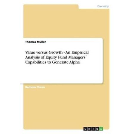Value Versus Growth   An Empirical Analysis Of Equity Fund Managers Capabilities To Generate Alpha