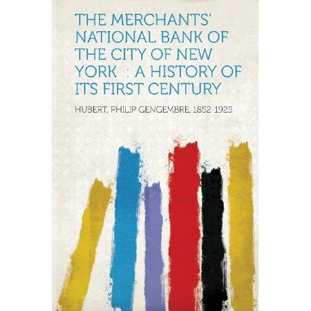 The Merchants National Bank Of The City Of New York  A History Of Its First Century