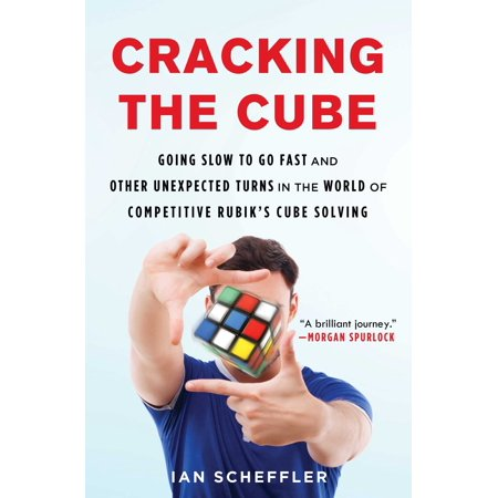 Radica Cube World - Cracking the Cube : Going Slow to Go Fast and Other Unexpected Turns in the World of Competitive Rubik's Cube Solving