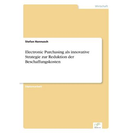 Electronic Purchasing ALS Innovative Strategie Zur Reduktion Der Beschaffungskosten (Purchase Electronic Books)