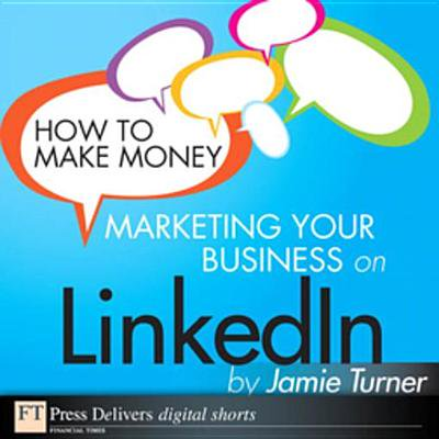 How to Make Money Marketing Your Business on LinkedIn -