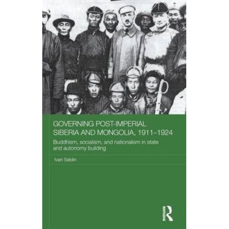 Governing Post-Imperial Siberia and Mongolia, 1911-1924: Buddhism, socialism and nationalism in state and autonomy building