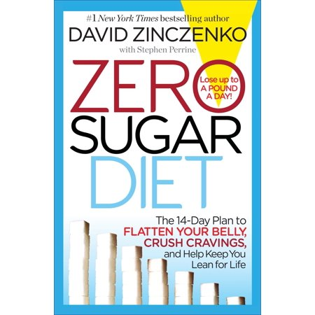 Zero Sugar Diet : The 14-Day Plan to Flatten Your Belly, Crush Cravings, and Help Keep You Lean for (Flat Belly In 7 Days Diet Plan)