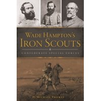 Wade Hampton's Iron Scouts : Confederate Special Forces