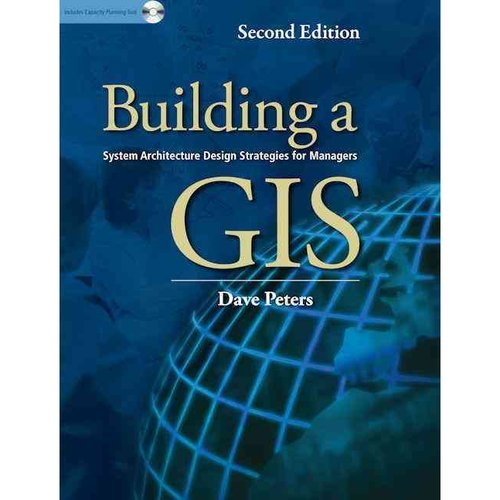 Building a GIS: System Architecture Design Strategies for Managers
