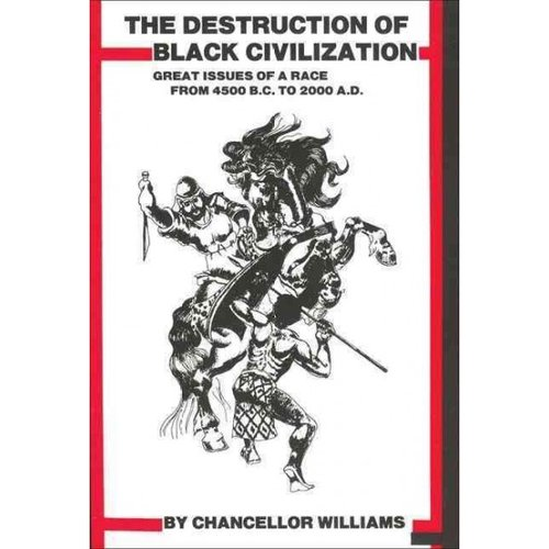 Destruction of Black Civilization: Great Issues of a Race from 4500 B.C. to 2000 A. D.