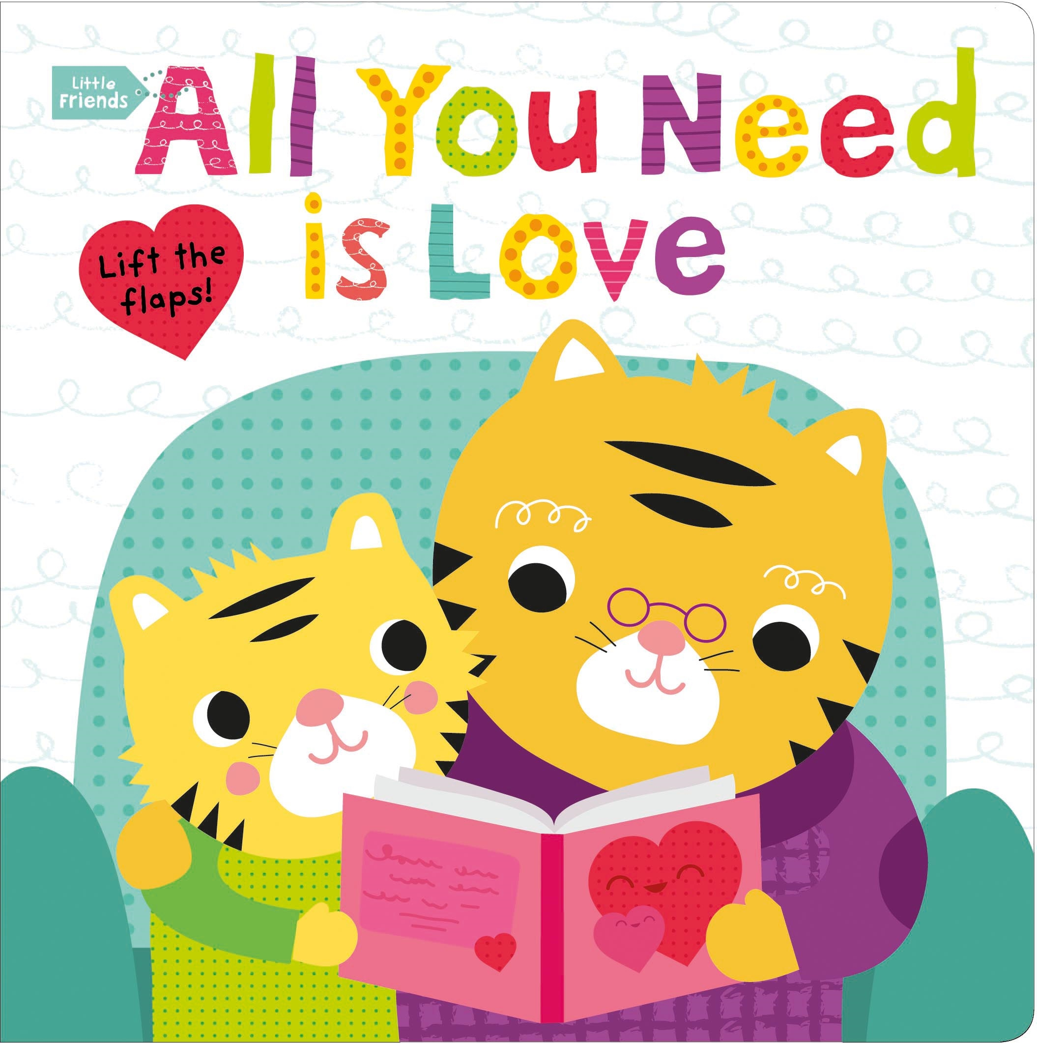 Little Friends: All You Need Is Love : A Lift the Flaps Book