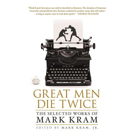 - Great Men Die Twice : The Selected Works of Mark Kram