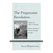 Progressive Revolution : History of Liberal Fascism Through the Ages, Vol. IV: 2012 13 Writings