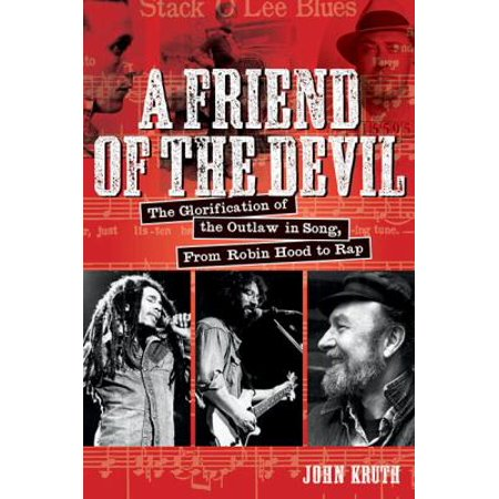 A Friend Of The Devil  The Glorification Of The Outlaw In Song  From Robin Hood To Rap