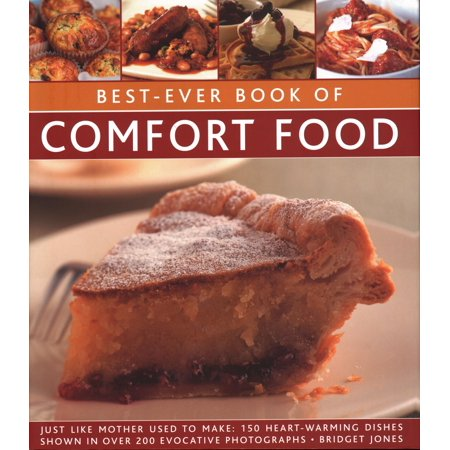 Best-Ever Book of Comfort Food : Just Like Mother Used to Make: 150 Heart-Warming Dishes Shown in Over 250 Evocative