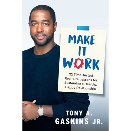 Make It Work : 22 Time-Tested, Real-Life Lessons for Sustaining a Healthy, Happy