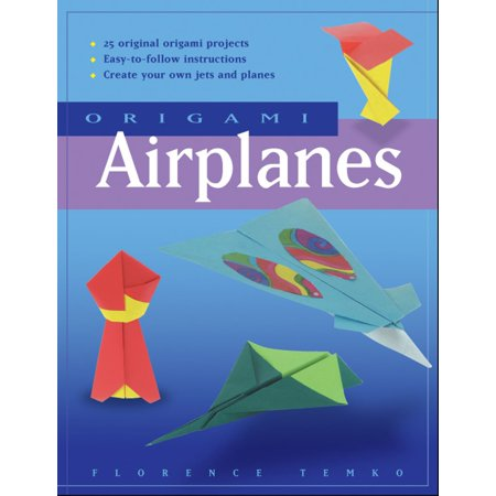 Origami Airplanes : Make Fun and Easy Paper Airplanes with This Great Origami-for-Kids Book: Includes Origami Book and 25 Original Projects (Original And Easy To Make Halloween Costumes)