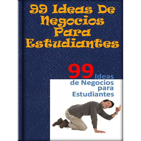 99 Ideas De Negocios Para Estudiantes - eBook (Ideas Para Disfraz Halloween Original)