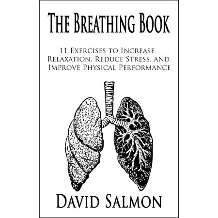 The Breathing Book: 11 Exercises to Increase Relaxation, Reduce Stress, and Improve Physical Performance -
