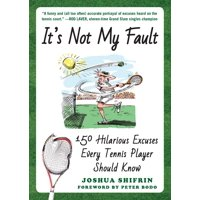 It's Not My Fault : 150 Hilarious Excuses Every Tennis Player Should Know
