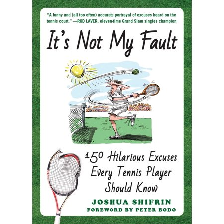 It's Not My Fault : 150 Hilarious Excuses Every Tennis Player Should