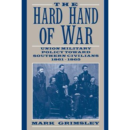 The Hard Hand of War : Union Military Policy Toward Southern Civilians, 1861 (Police Union)