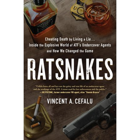 Ratsnakes : Cheating Death by Living a Lie: Inside the Explosive World of Atf's Undercover Agents and How We Changed the
