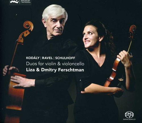 Liza & Dmitry Ferschtman Kodaly, Ravel, Schulhoff: Duos for Violin & Cello [SACD] by