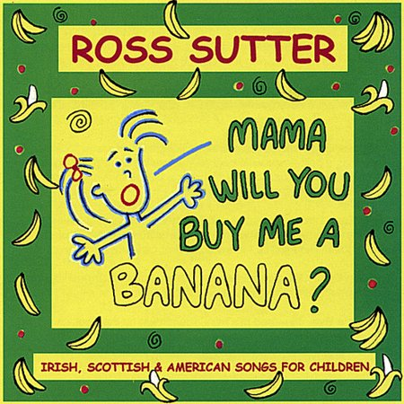Sutter  Ross   Mama Will You Buy Me A Banana