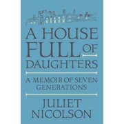 A House Full of Daughters : A Memoir of Seven Generations