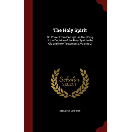 The Holy Spirit : Or, Power from on High. an Unfolding of the Doctrine of the Holy Spirit in the Old and New Testaments, Volume