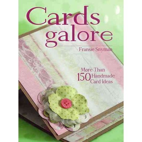 Cards Galore: More Than 150 Handmade Card Ideas
