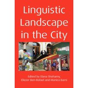 Linguistic Landscape in the City. Edited by Elana Shohamy, Eliezer Ben-Rafael and Monica Barni