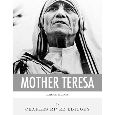 Catholic Legends: The Life and Legacy of Blessed Mother Teresa of Calcutta -