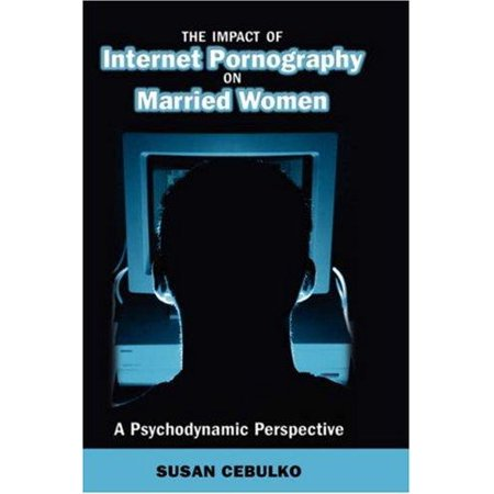 The Impact of Internet Pornography on Married Women: A Psychodynamic Perspective