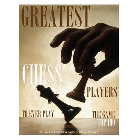 Greatest Chess Players to Ever Play the Game Top 100