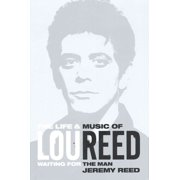 Waiting for the Man: The Life & Career of Lou Reed (Hardcover)