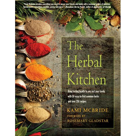 The Herbal Kitchen : Bring Lasting Health to You and Your Family with 50 Easy-To-Find Common Herbs and Over 250