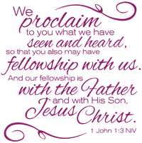 1 John 1:3 NIV - We proclaim to you what we have… Vinyl Decal Sticker Quote - Medium - Lavendar