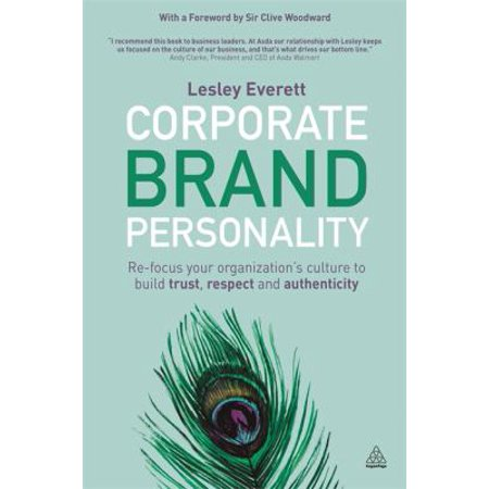 Corporate Brand Personality  Re Focus Your Organizations Culture To Build Trust  Respect And Authenticity