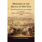 Memories of the Battle of New Ulm : Personal Accounts of the Sioux Uprising. L. A. Fritsche's History of Brown County, Minnesota (1916)