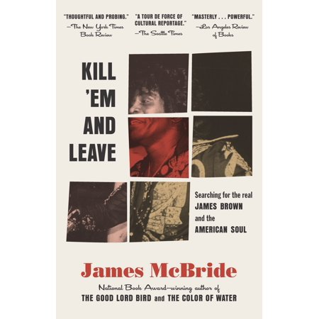 Kill 'Em and Leave : Searching for James Brown and the American
