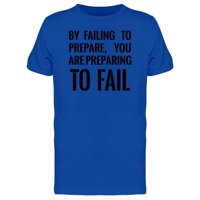 You Are Preparing To Fail Tee Men's -Image by Shutterstock